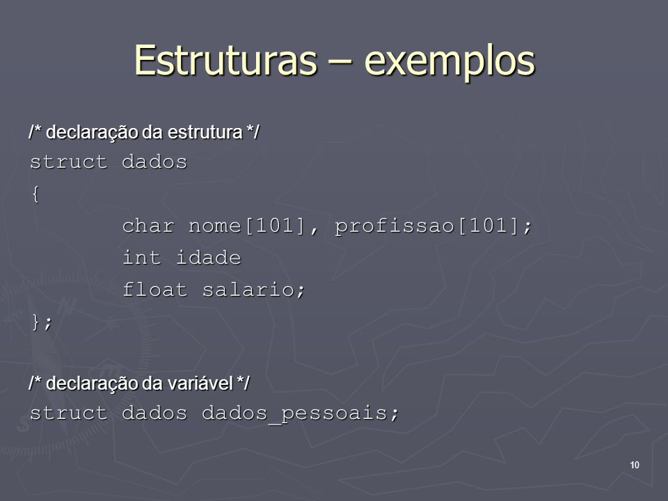 Estruturas – exemplos struct dados { char nome[101], profissao[101];